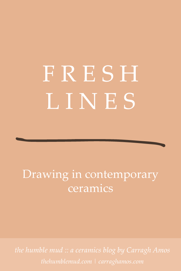 Peach background with a white text and a hand drawn brown line. Text reads Fresh Lines, drawing in contemporary ceramics. The humble mud, a ceramics blog by carragh amos. thehumblemud.com carraghamos.com